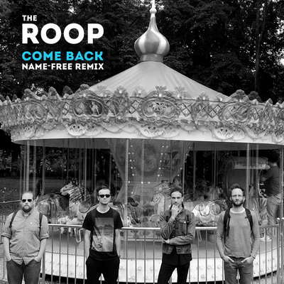 THE ROOP Come Back Name free remix